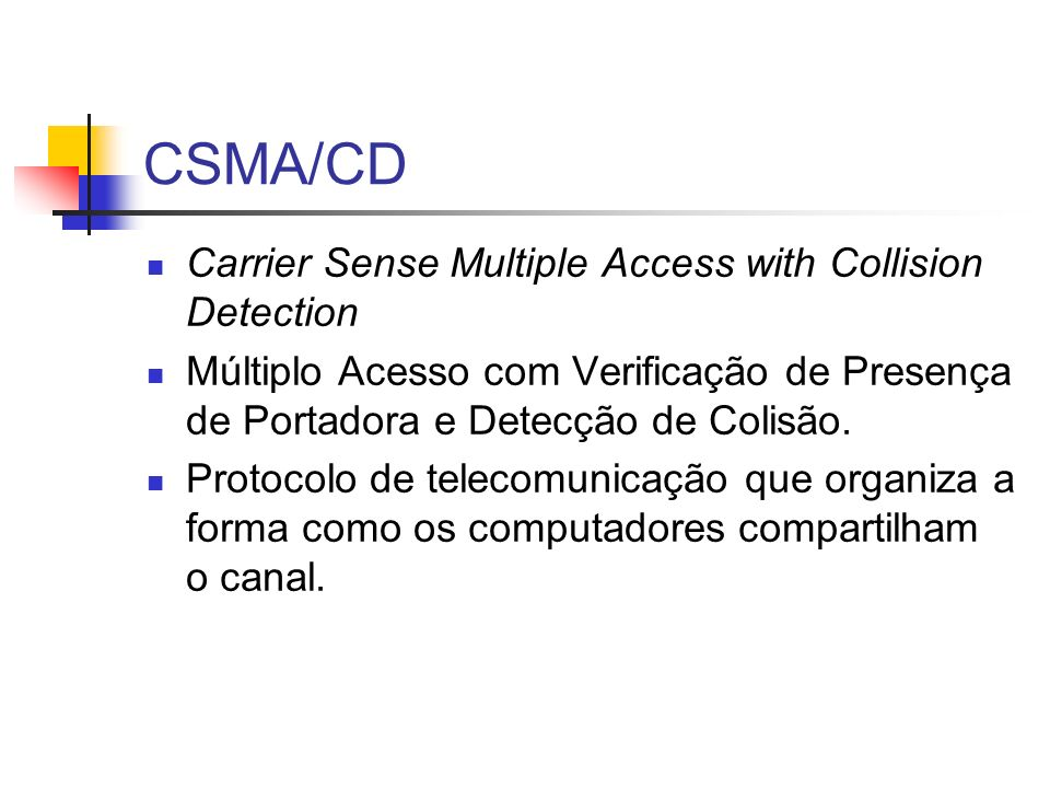 CSMA/CD Carrier Sense Multiple Access with Collision Detection