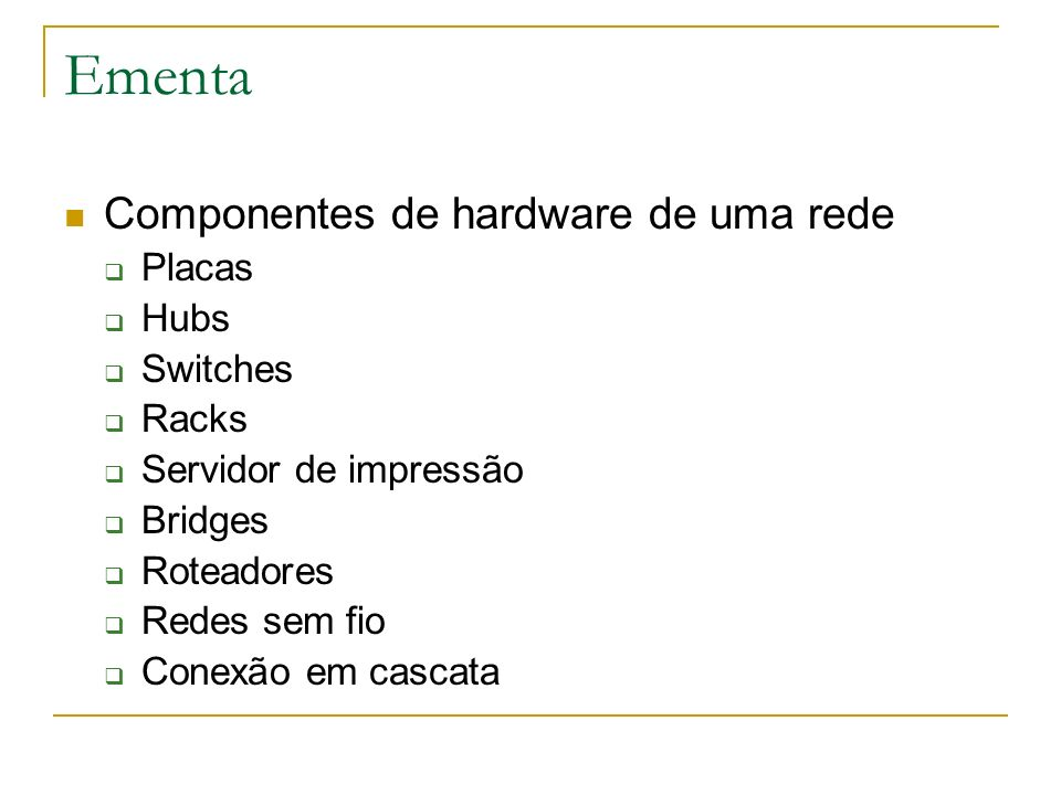 Ementa Componentes de hardware de uma rede Placas Hubs Switches Racks