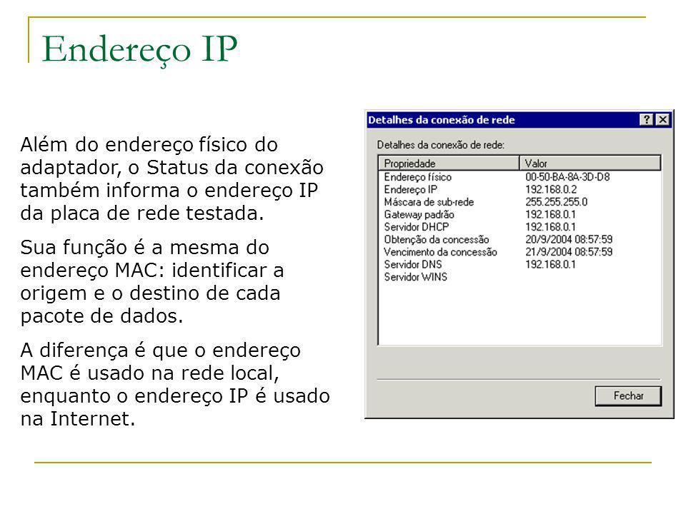 Endereço IP Além do endereço físico do adaptador, o Status da conexão também informa o endereço IP da placa de rede testada.