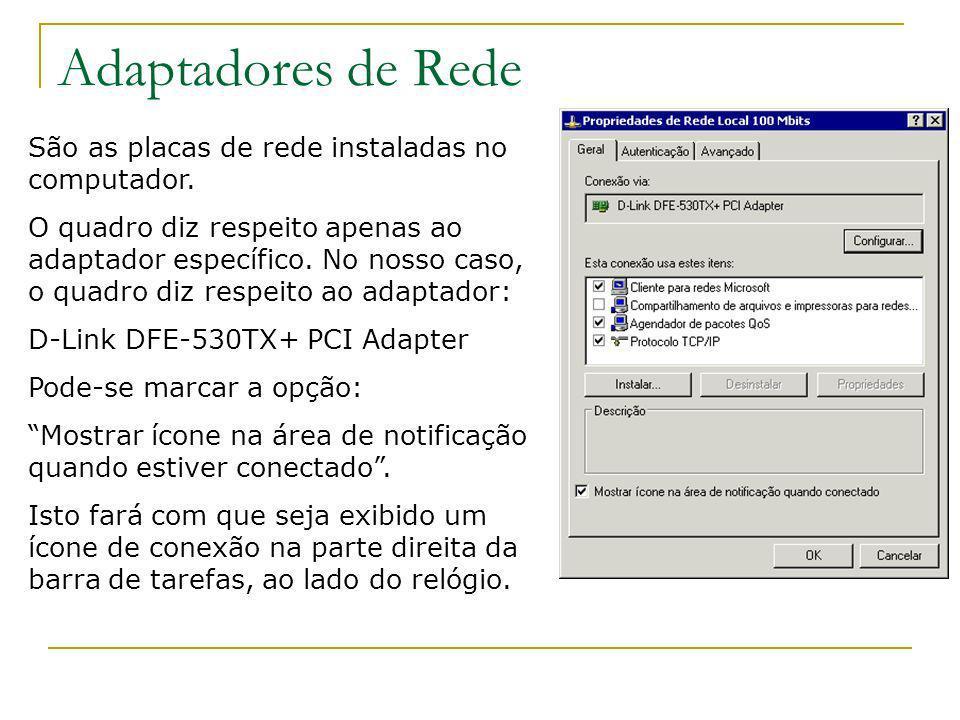 Adaptadores de Rede São as placas de rede instaladas no computador.