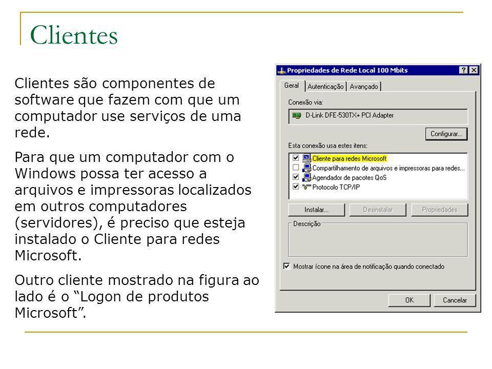 Clientes Clientes são componentes de software que fazem com que um computador use serviços de uma rede.