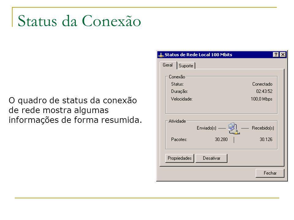 Status da ConexãoO quadro de status da conexão de rede mostra algumas informações de forma resumida.
