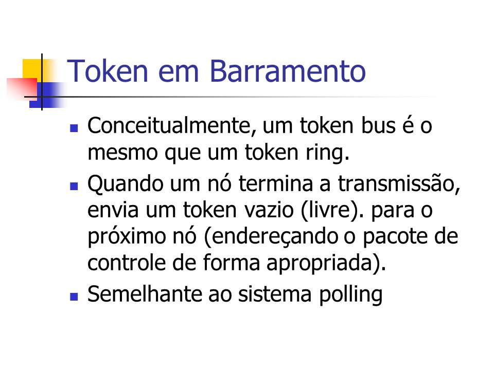Token em Barramento Conceitualmente, um token bus é o mesmo que um token ring.