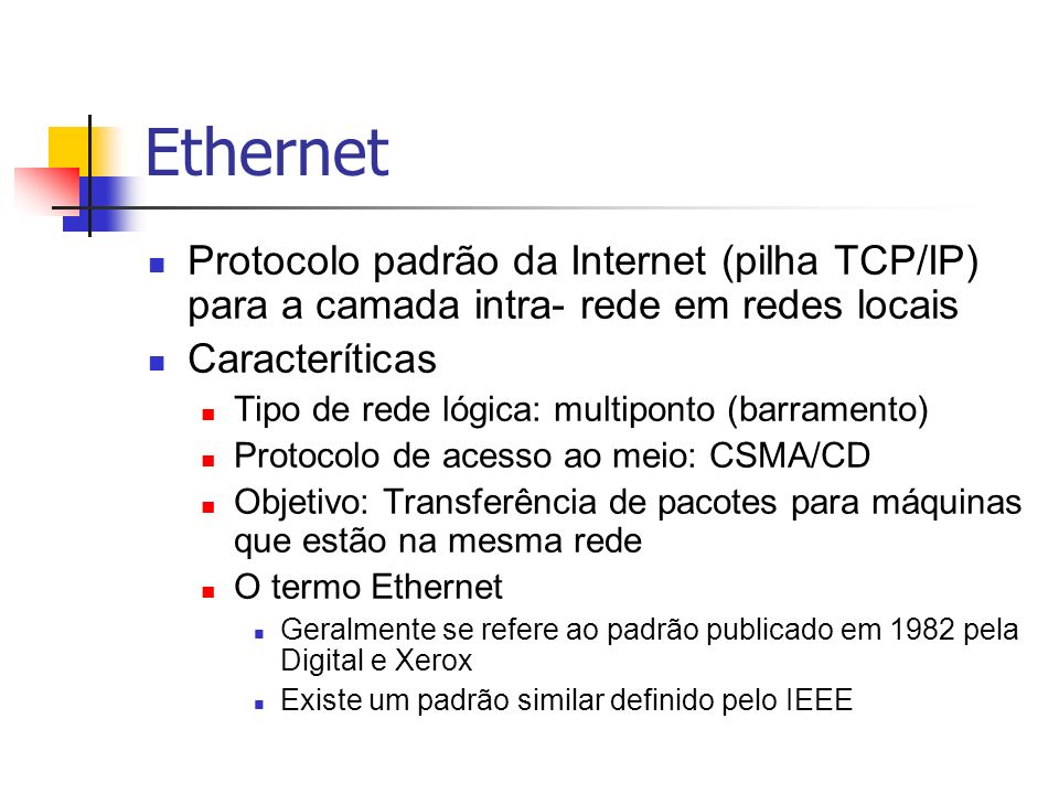 Ethernet Protocolo padrão da Internet (pilha TCP/IP) para a camada intra- rede em redes locais. Caracteríticas.