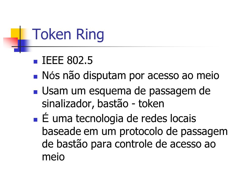 Token Ring IEEE 802.5 Nós não disputam por acesso ao meio