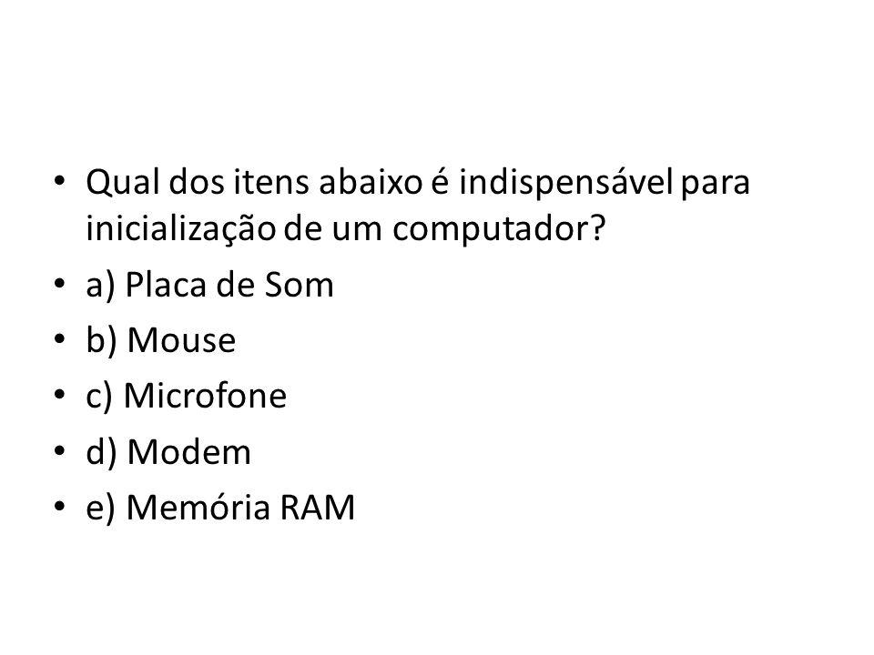 Qual dos itens abaixo é indispensável para inicialização de um computador