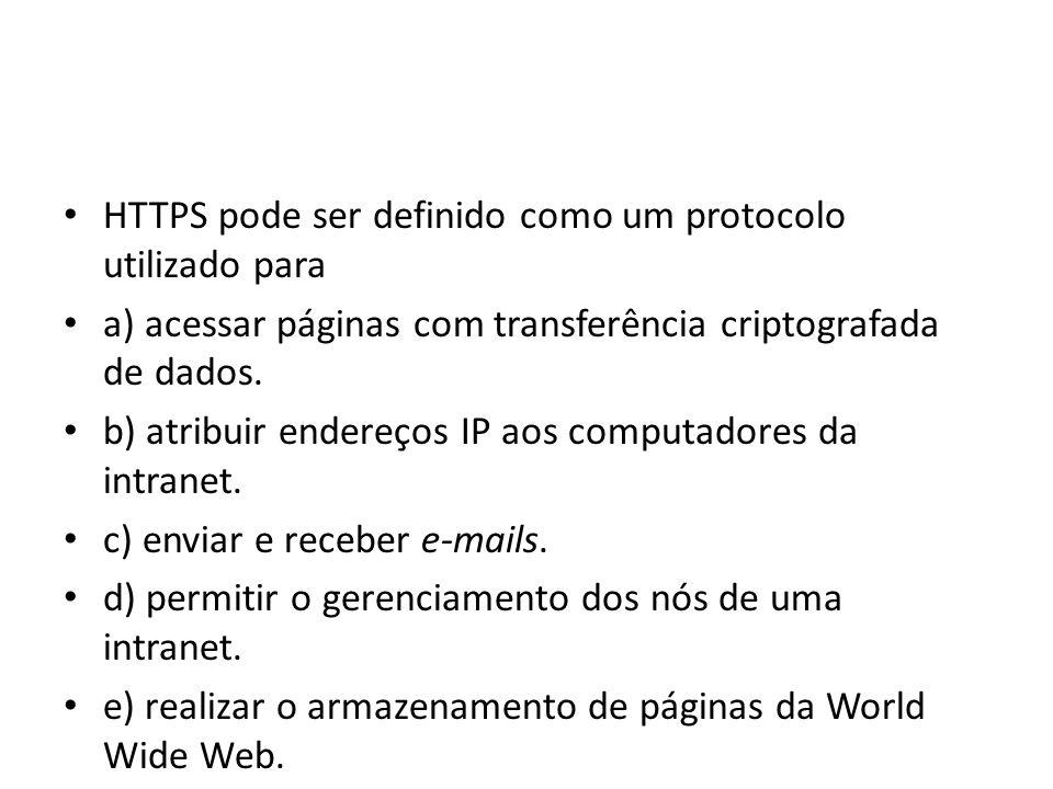 HTTPS pode ser definido como um protocolo utilizado para