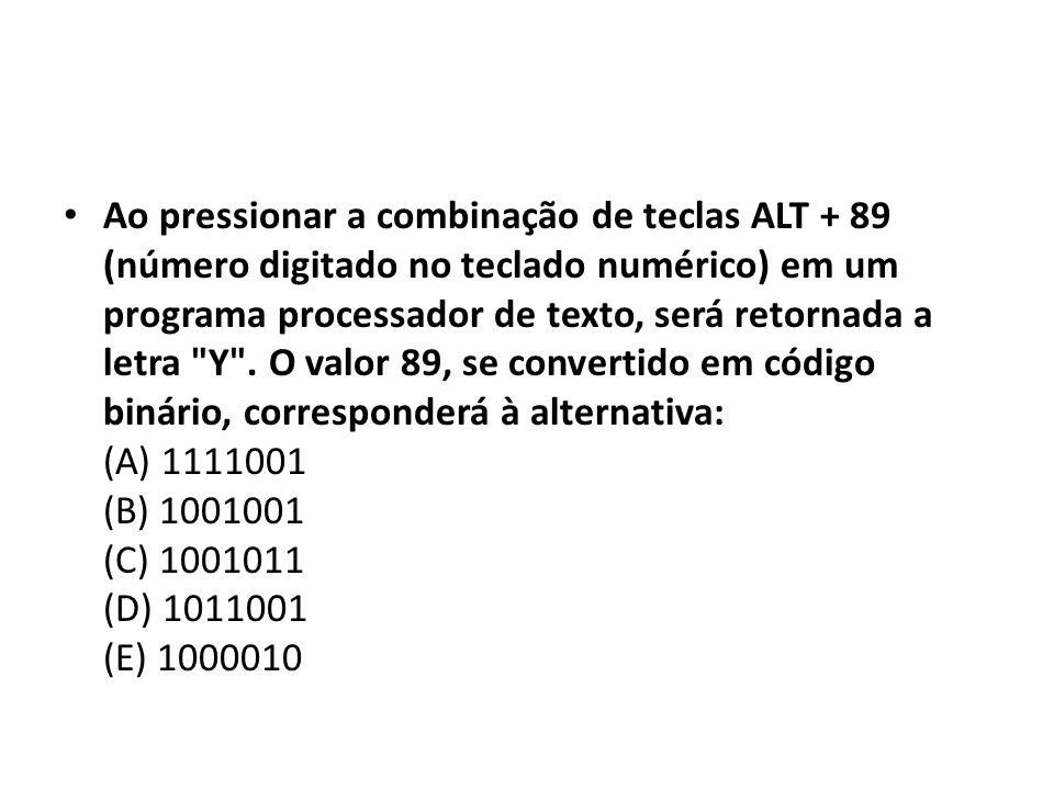Ao pressionar a combinação de teclas ALT + 89 (número digitado no teclado numérico) em um programa processador de texto, será retornada a letra Y .