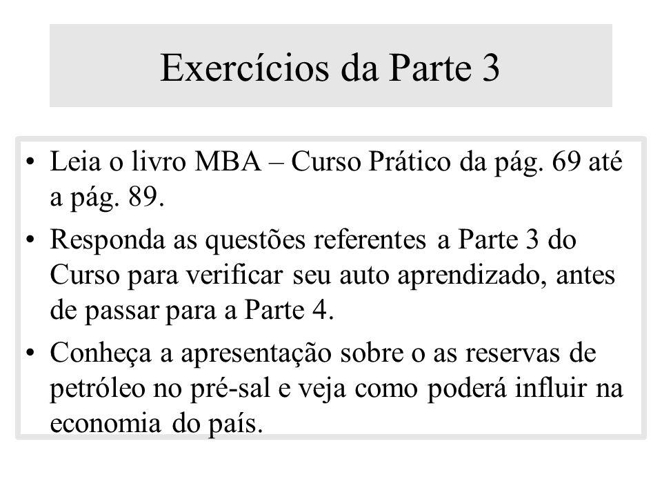 Exercícios da Parte 3 Leia o livro MBA – Curso Prático da pág. 69 até a pág. 89.
