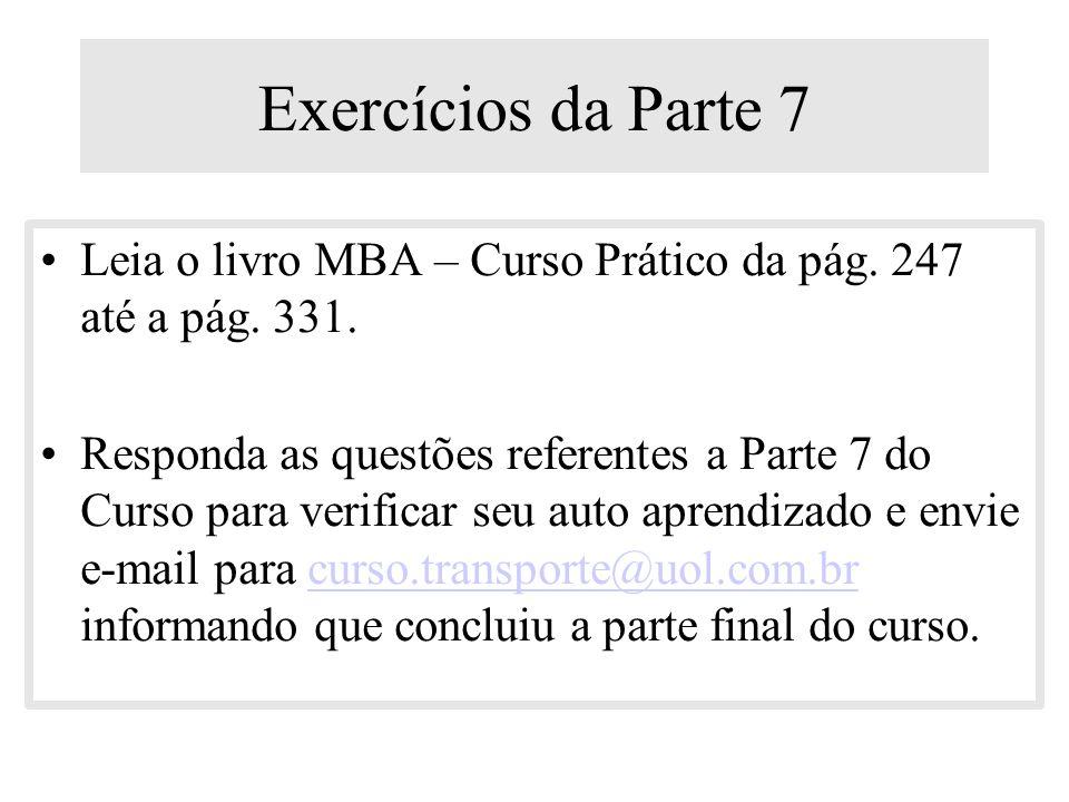 Exercícios da Parte 7 Leia o livro MBA – Curso Prático da pág. 247 até a pág. 331.