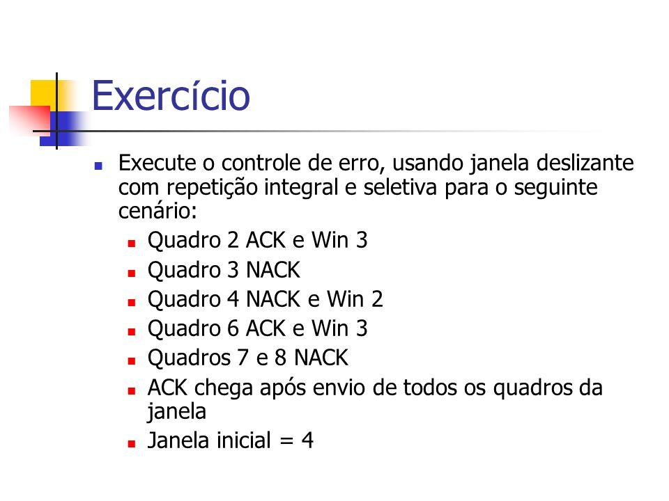 Exercício Execute o controle de erro, usando janela deslizante com repetição integral e seletiva para o seguinte cenário: