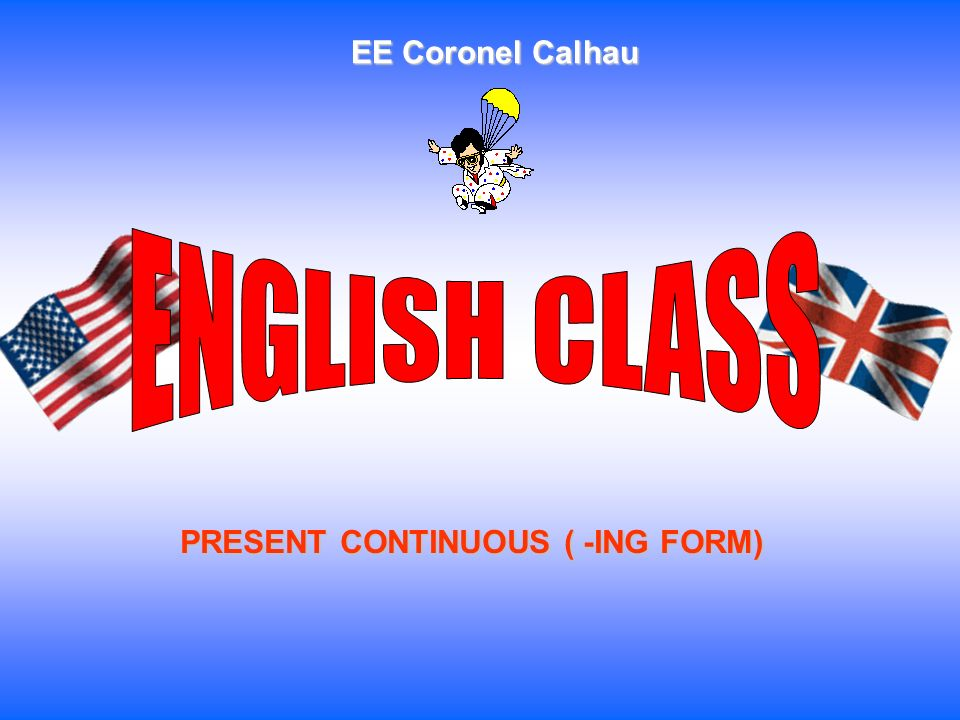 PRESENT CONTINUOUS ( -ING FORM)