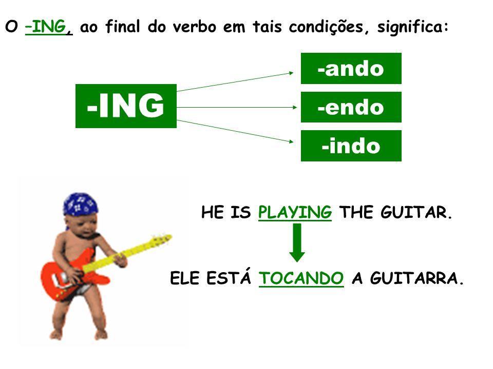 O –ING, ao final do verbo em tais condições, significa: