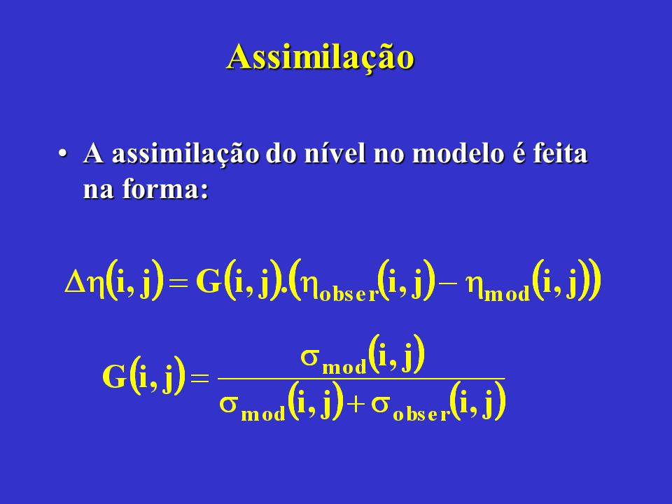 Assimilação A assimilação do nível no modelo é feita na forma: