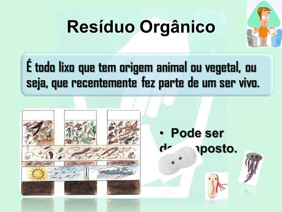 Resíduo Orgânico Pode ser decomposto.