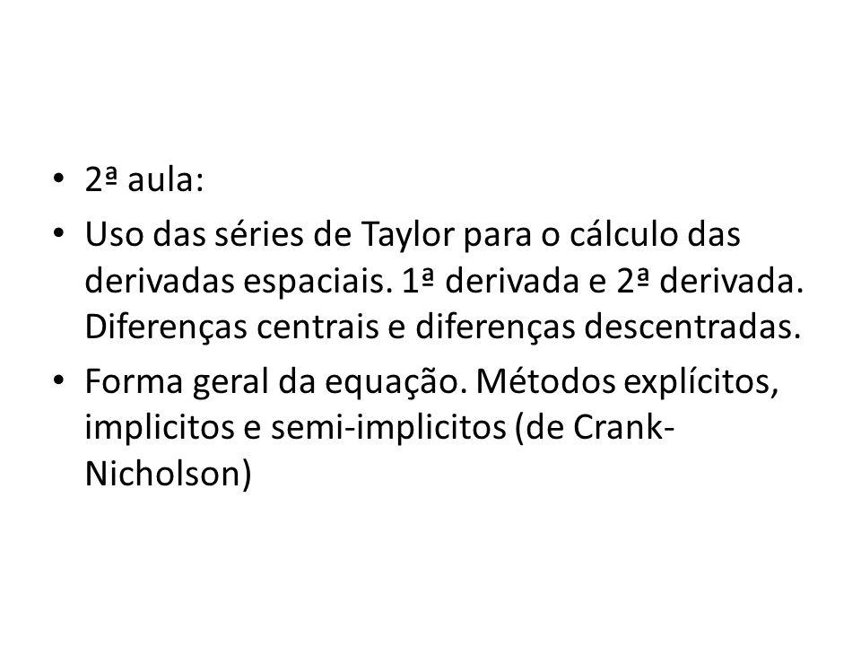 2ª aula: Uso das séries de Taylor para o cálculo das derivadas espaciais. 1ª derivada e 2ª derivada. Diferenças centrais e diferenças descentradas.