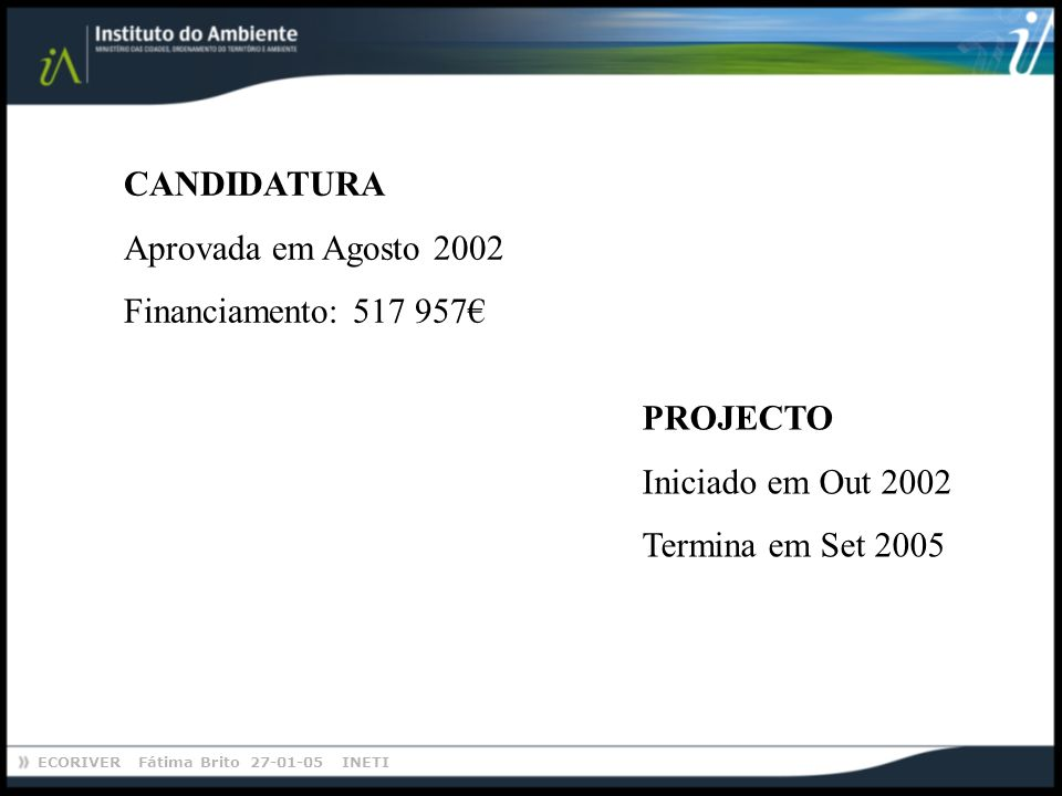 CANDIDATURA Aprovada em Agosto 2002. Financiamento: 517 957€ PROJECTO.