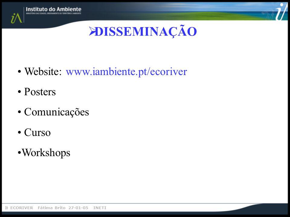 DISSEMINAÇÃO Website: www.iambiente.pt/ecoriver Posters Comunicações