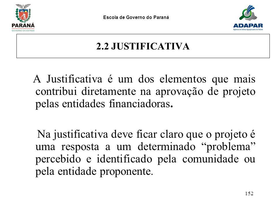 2.2 JUSTIFICATIVA A Justificativa é um dos elementos que mais contribui diretamente na aprovação de projeto pelas entidades financiadoras.