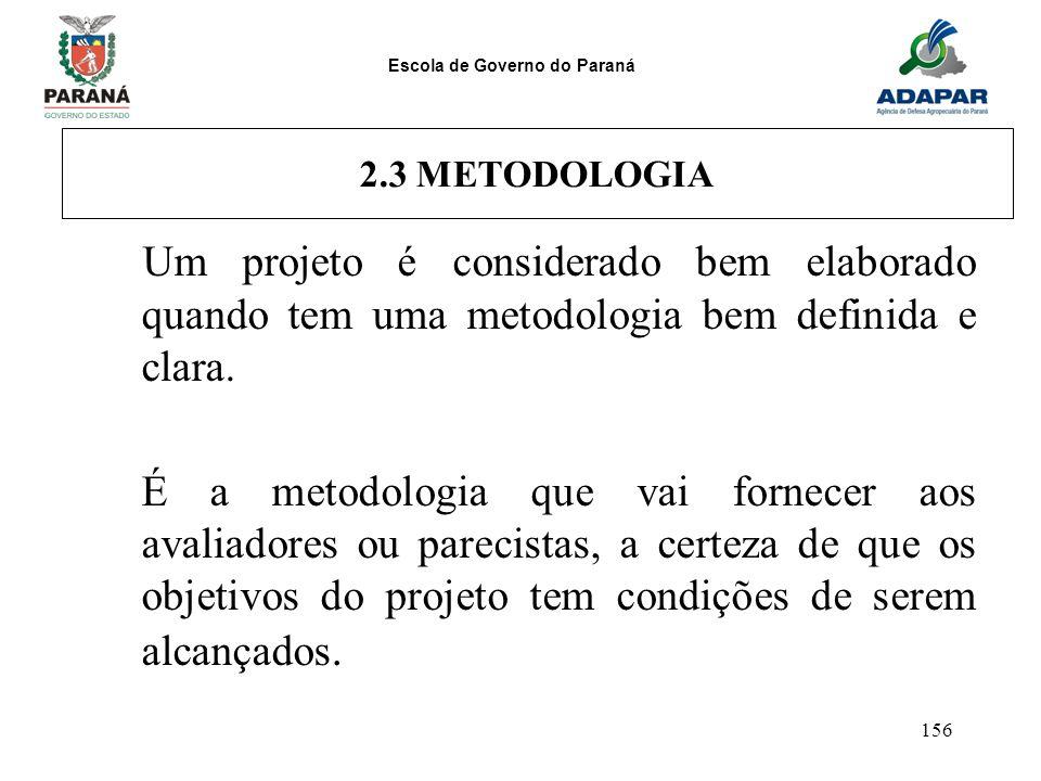 2.3 METODOLOGIA Um projeto é considerado bem elaborado quando tem uma metodologia bem definida e clara.