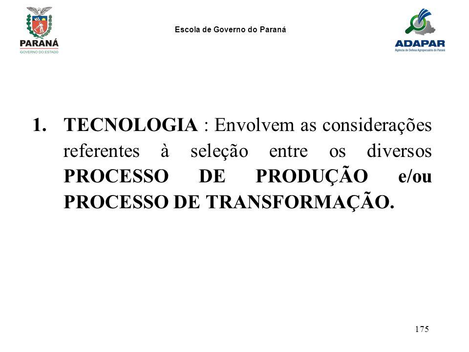 TECNOLOGIA : Envolvem as considerações referentes à seleção entre os diversos PROCESSO DE PRODUÇÃO e/ou PROCESSO DE TRANSFORMAÇÃO.