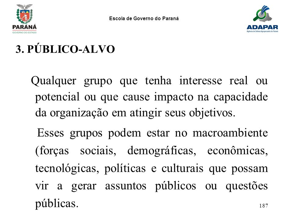 3. PÚBLICO-ALVO Qualquer grupo que tenha interesse real ou potencial ou que cause impacto na capacidade da organização em atingir seus objetivos.
