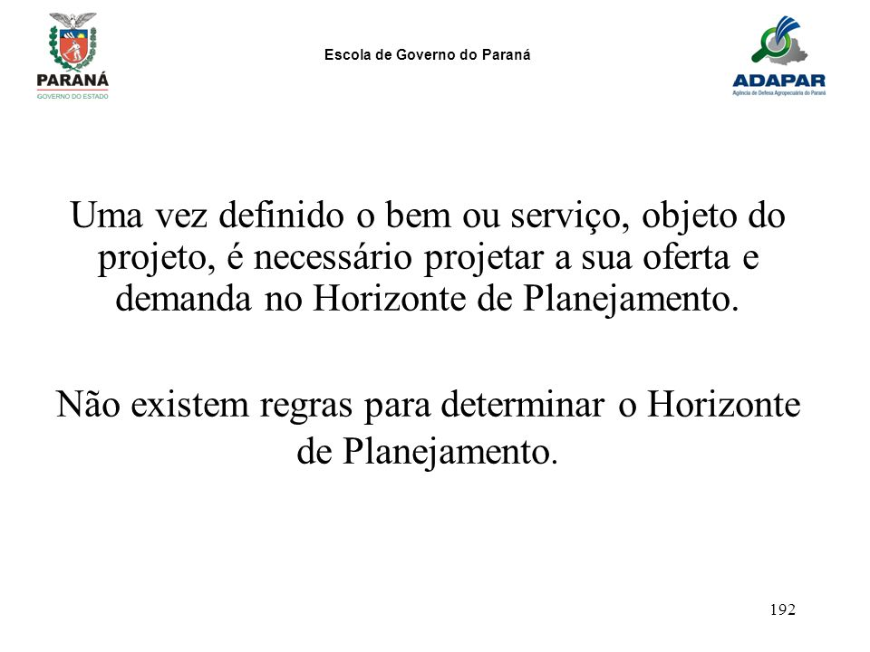 Não existem regras para determinar o Horizonte de Planejamento.