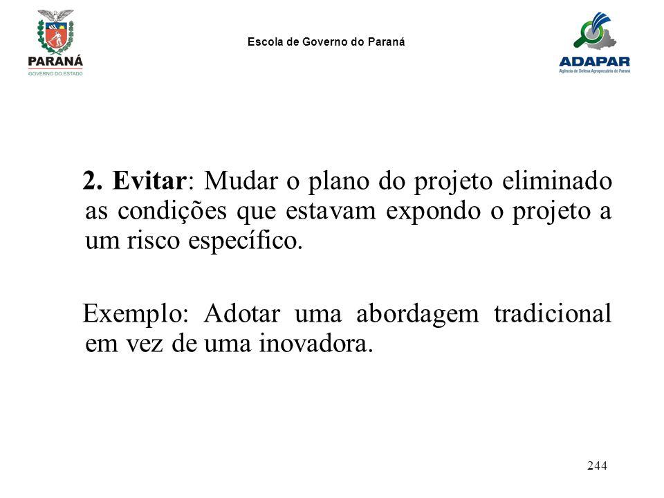2. Evitar: Mudar o plano do projeto eliminado as condições que estavam expondo o projeto a um risco específico.