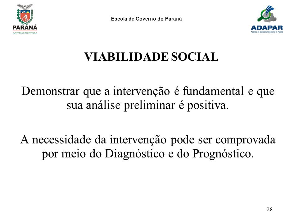 VIABILIDADE SOCIAL Demonstrar que a intervenção é fundamental e que sua análise preliminar é positiva.