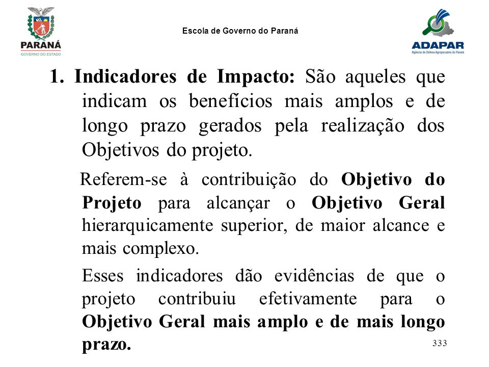 1. Indicadores de Impacto: São aqueles que indicam os benefícios mais amplos e de longo prazo gerados pela realização dos Objetivos do projeto.