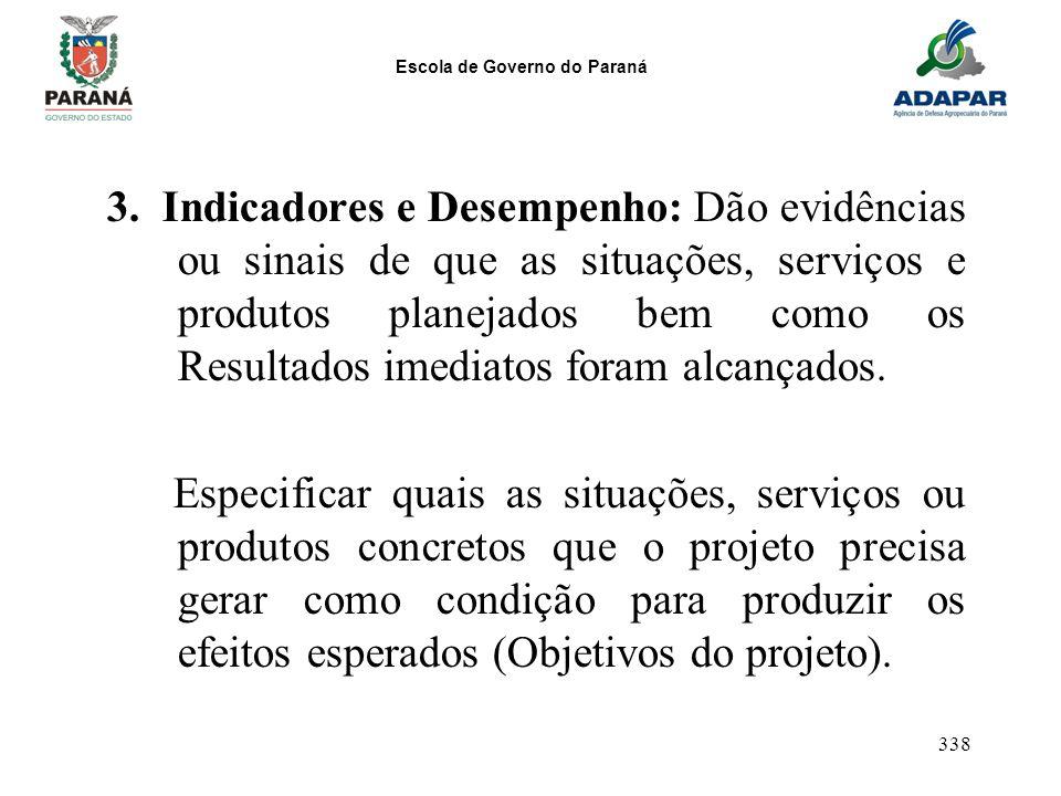 3. Indicadores e Desempenho: Dão evidências ou sinais de que as situações, serviços e produtos planejados bem como os Resultados imediatos foram alcançados.