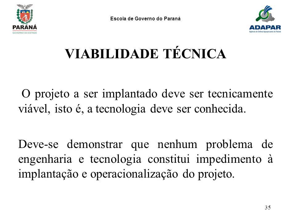 VIABILIDADE TÉCNICA O projeto a ser implantado deve ser tecnicamente viável, isto é, a tecnologia deve ser conhecida.