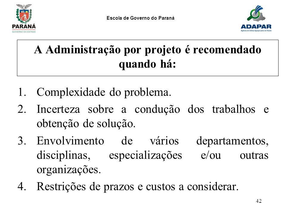 A Administração por projeto é recomendado quando há: