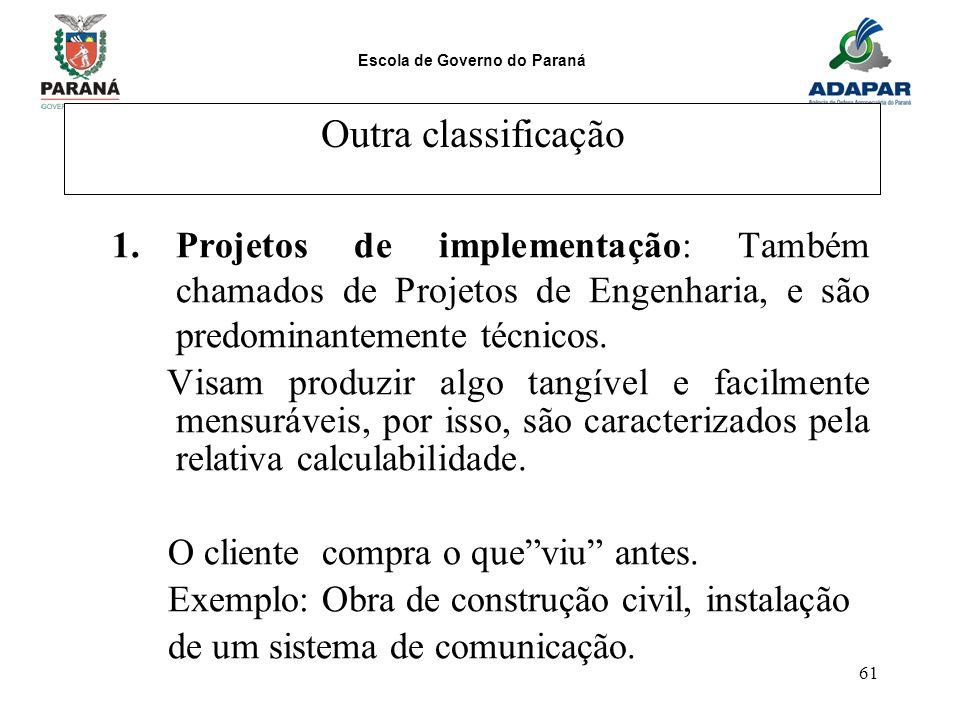 Outra classificação Projetos de implementação: Também chamados de Projetos de Engenharia, e são predominantemente técnicos.