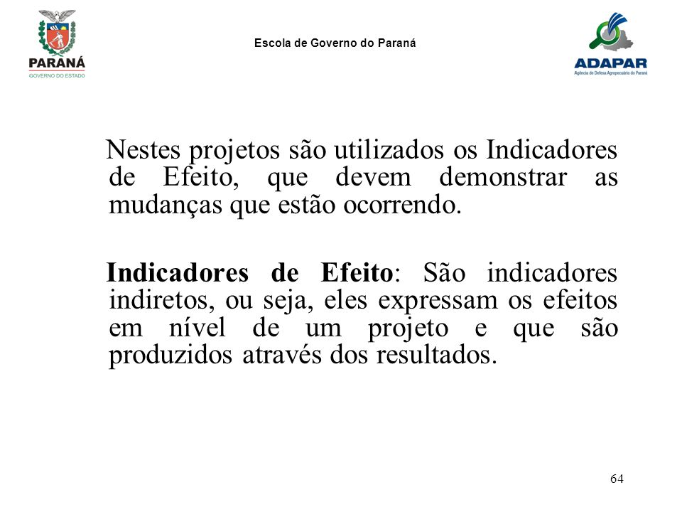 Nestes projetos são utilizados os Indicadores de Efeito, que devem demonstrar as mudanças que estão ocorrendo.