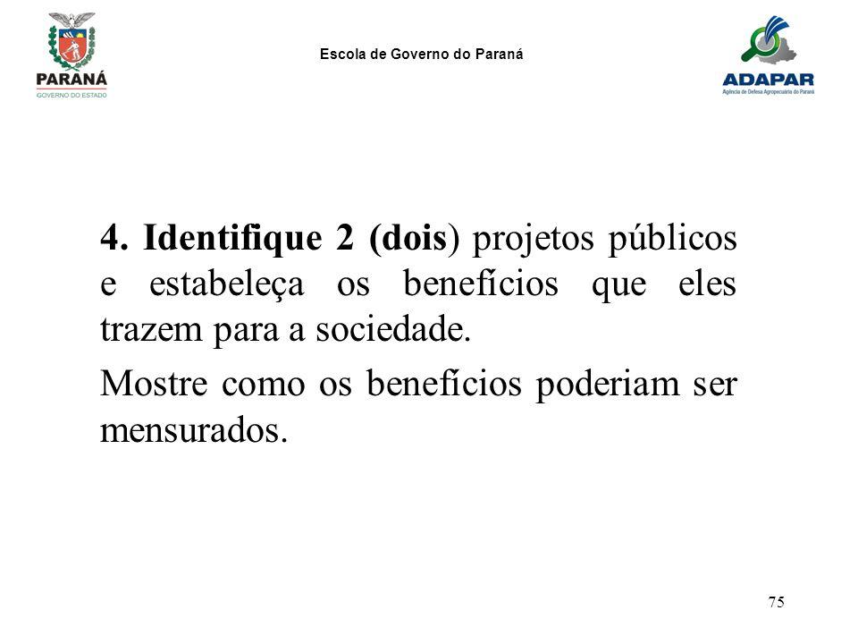 4. Identifique 2 (dois) projetos públicos e estabeleça os benefícios que eles trazem para a sociedade.