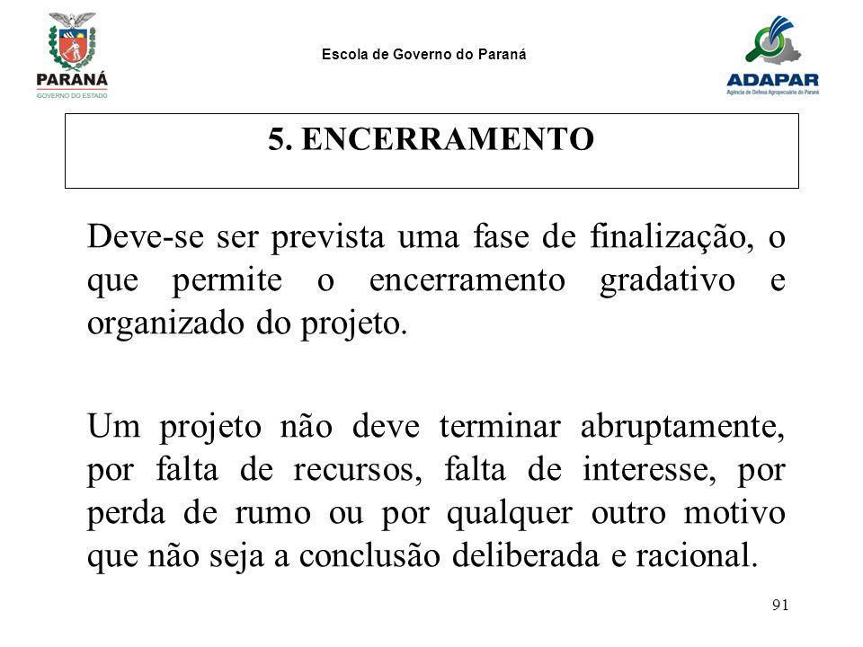 5. ENCERRAMENTO Deve-se ser prevista uma fase de finalização, o que permite o encerramento gradativo e organizado do projeto.