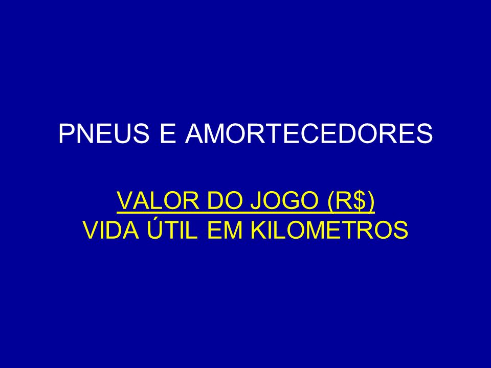 PNEUS E AMORTECEDORES VALOR DO JOGO (R$) VIDA ÚTIL EM KILOMETROS