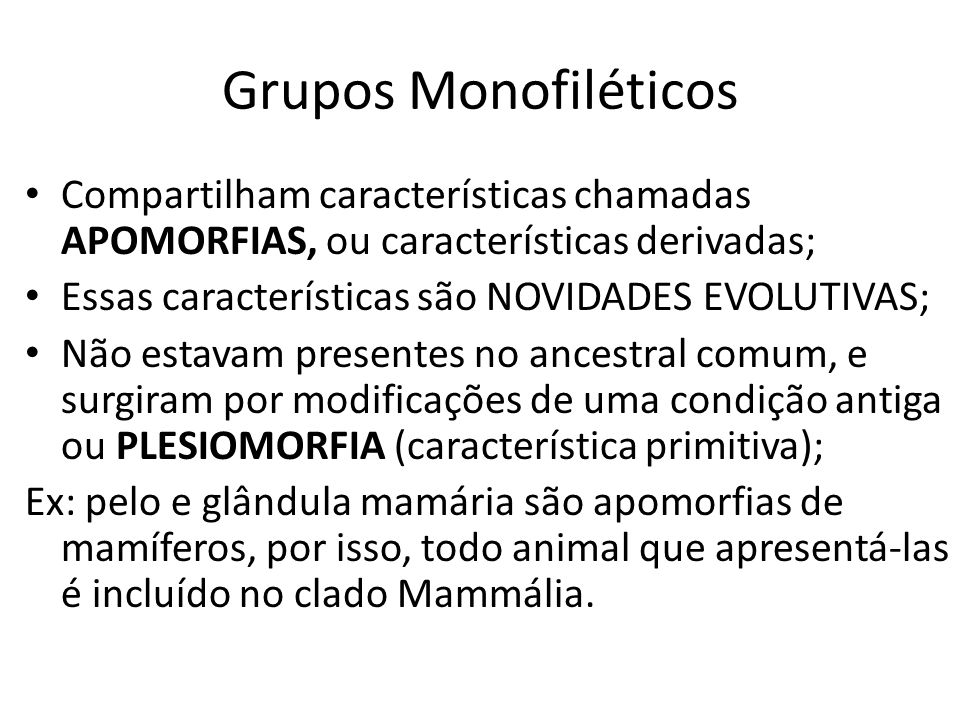 Grupos MonofiléticosCompartilham características chamadas APOMORFIAS, ou características derivadas;