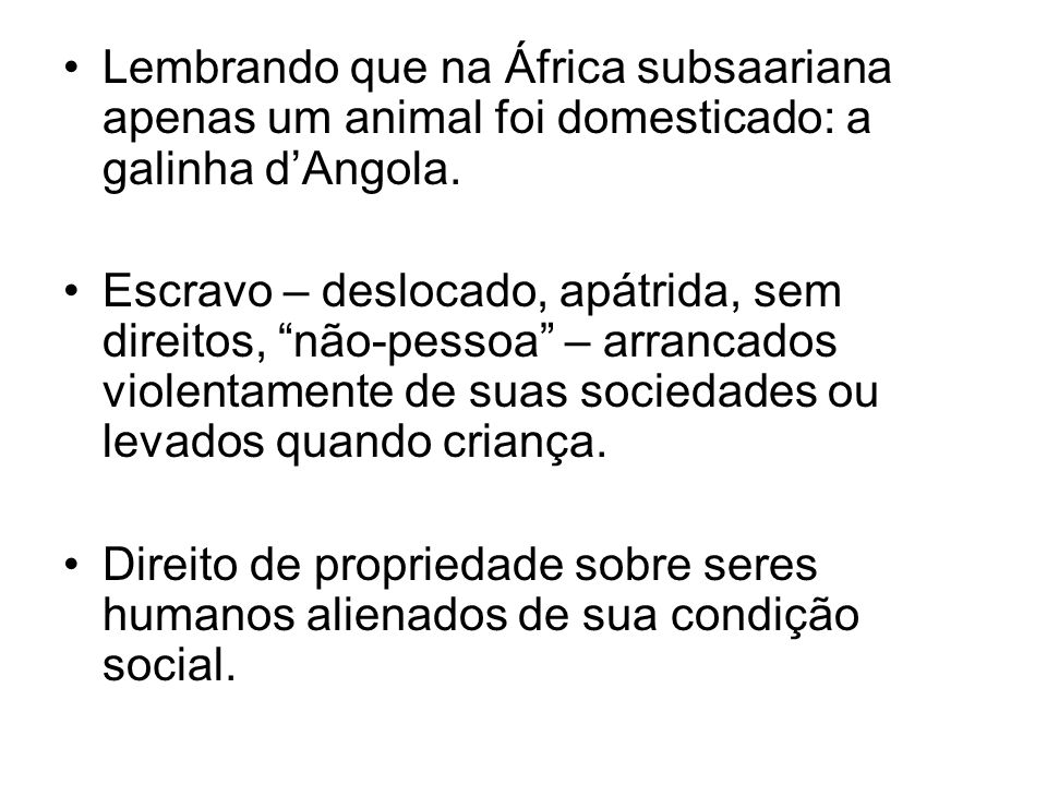 Lembrando que na África subsaariana apenas um animal foi domesticado: a galinha d'Angola.