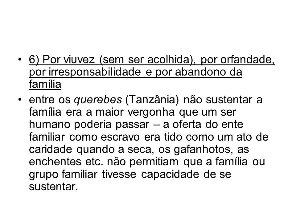 6) Por viuvez (sem ser acolhida), por orfandade, por irresponsabilidade e por abandono da família