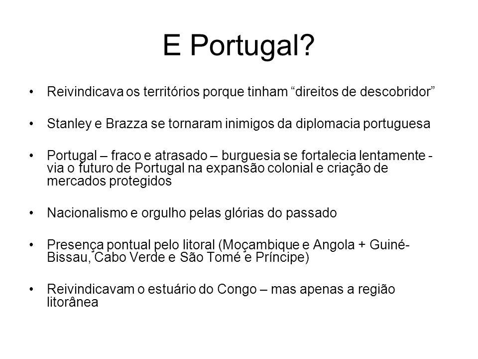 E Portugal Reivindicava os territórios porque tinham direitos de descobridor Stanley e Brazza se tornaram inimigos da diplomacia portuguesa.