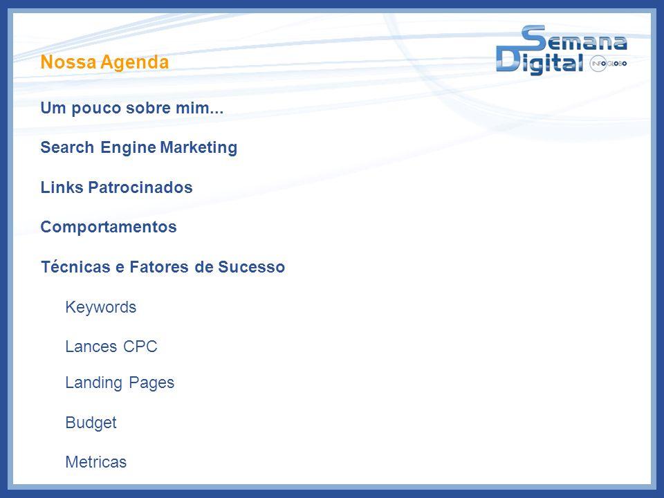 Nossa Agenda Um pouco sobre mim... Search Engine Marketing