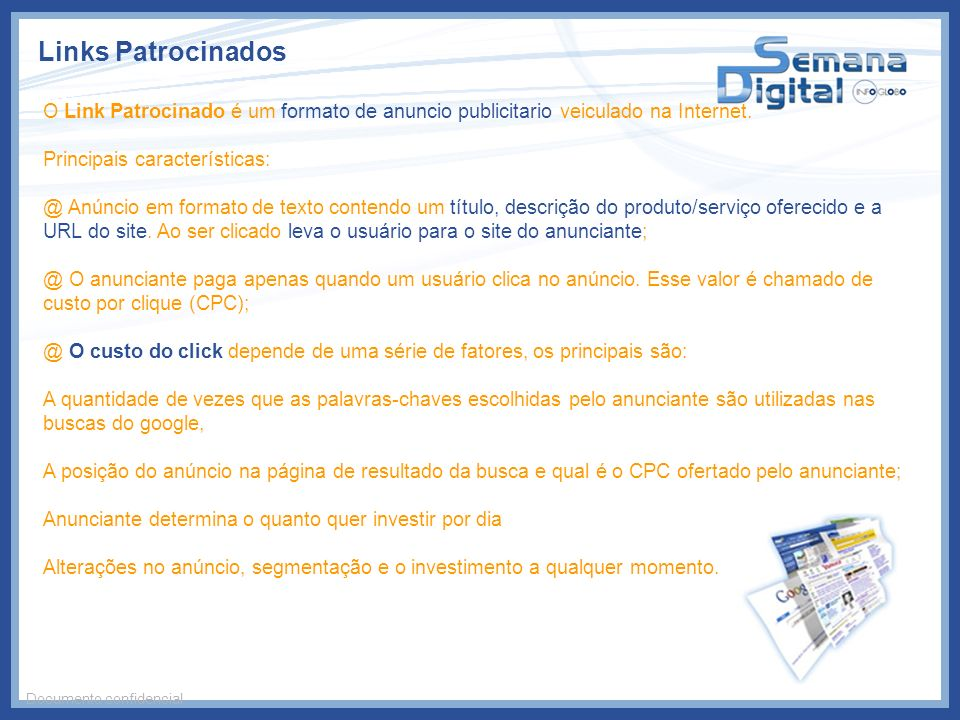 Links Patrocinados O Link Patrocinado é um formato de anuncio publicitario veiculado na Internet. Principais características: