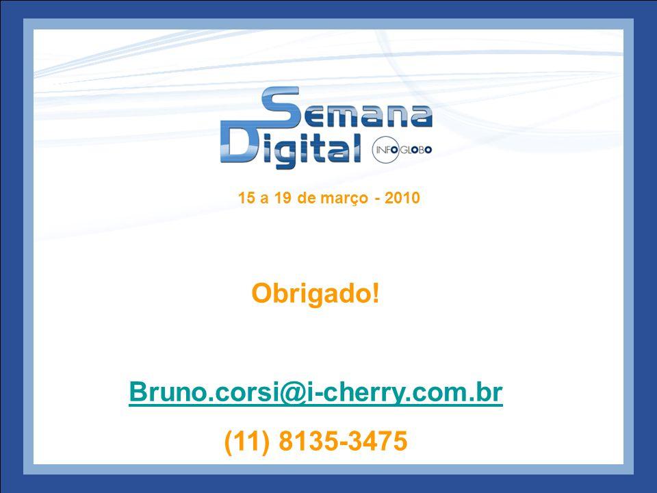 Obrigado! Bruno.corsi@i-cherry.com.br (11) 8135-3475