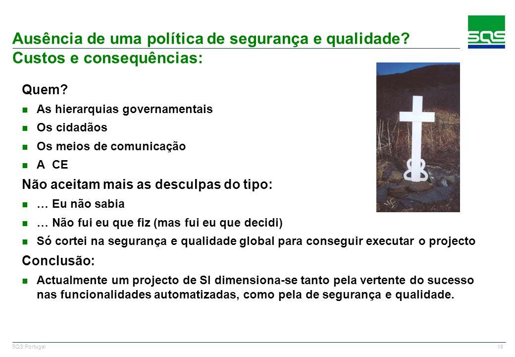 SQS Portugal Ausência de uma política de segurança e qualidade Custos e consequências: Quem As hierarquias governamentais.