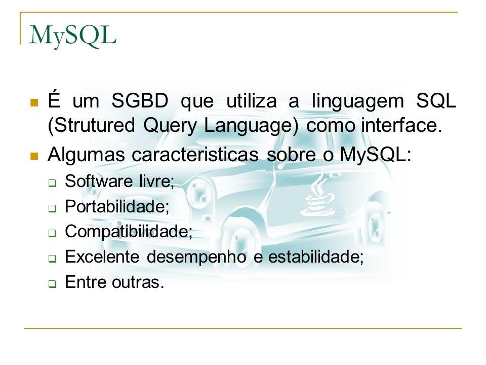 MySQLÉ um SGBD que utiliza a linguagem SQL (Strutured Query Language) como interface. Algumas caracteristicas sobre o MySQL:
