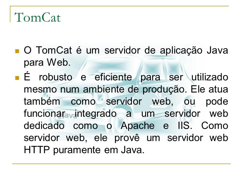 TomCat O TomCat é um servidor de aplicação Java para Web.