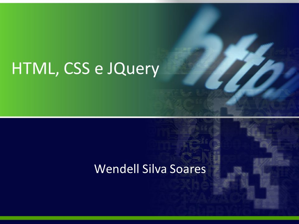 HTML, CSS e JQuery Wendell Silva Soares