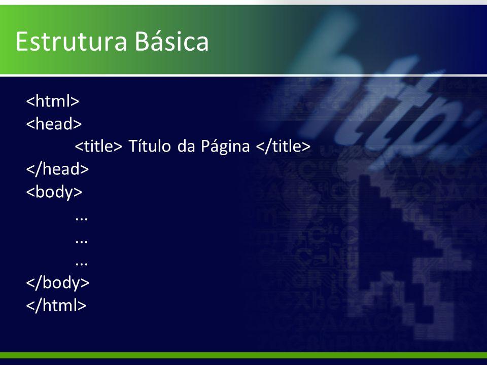 Estrutura Básica <html> <head>